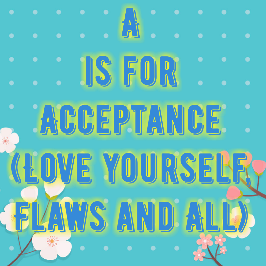Acceptance (Love yourself, Flaws and All).
