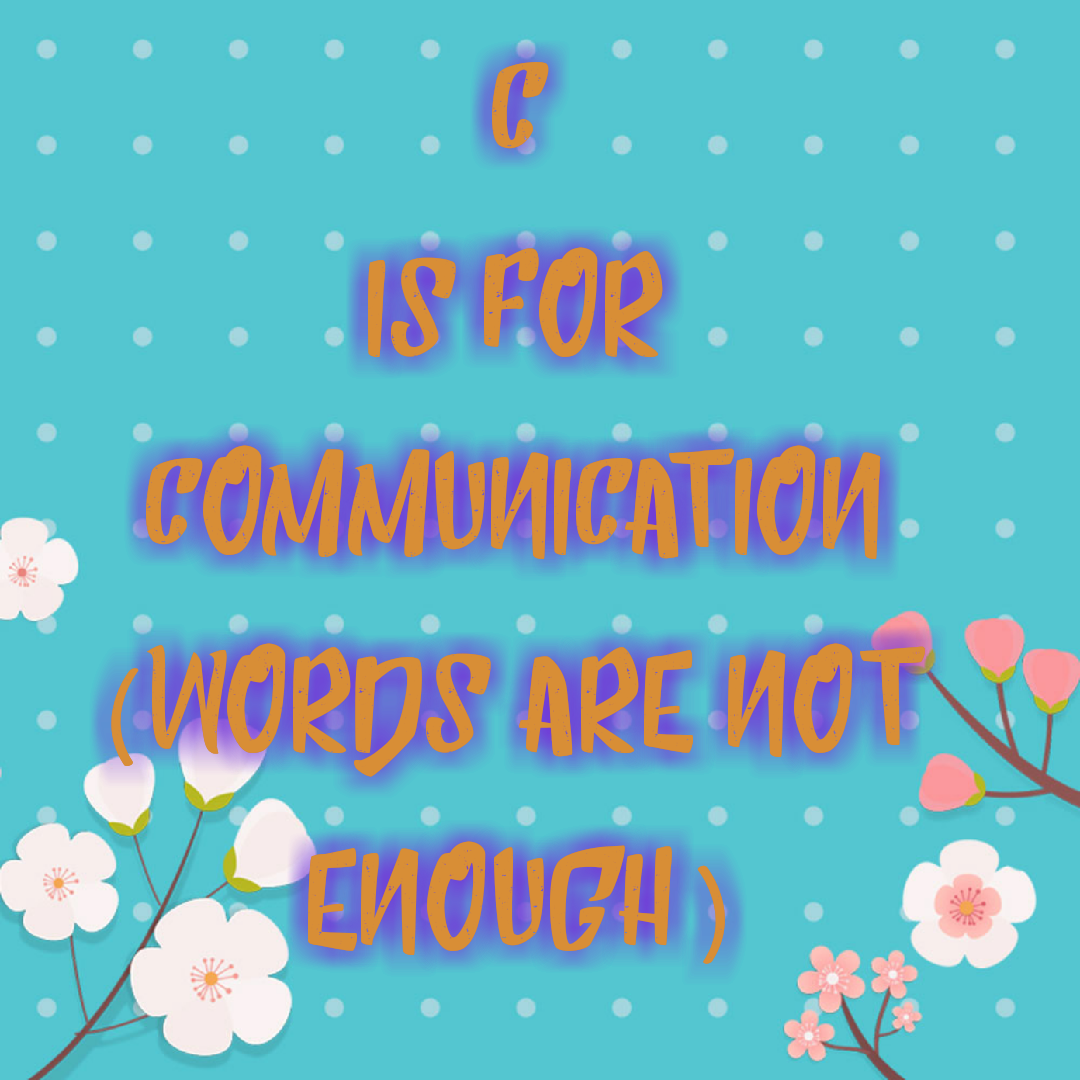 Communication (words are not enough).